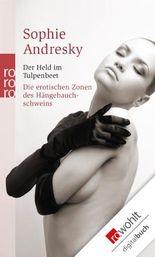 Der Held im Tulpenbeet. Die erotischen Zonen des Hängebauchschweins: Erotische Verführungen