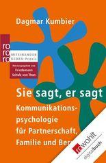 Sie sagt, er sagt: Kommunikationspsychologie für Partnerschaft, Familie und Beruf