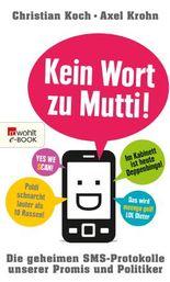 Kein Wort zu Mutti!: Die geheimen SMS-Protokolle unserer Promis und Politiker