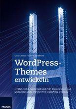 WordPress-Themes entwickeln: Struktur, Funktion und Aufbau verstehen und anwenden (Professional Series)