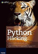 Python Hacking: Lernen Sie die Sprache der Hacker, testen Sie Ihr System damit und schließen dann die Lücken
