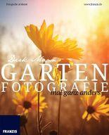 Garten Fotografie... mal ganz anders - Die neue Fotoschule - Blumen und Pflanzen perfekt fotografieren