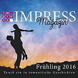 Impress Magazin Frühling 2016 (April-Juni): Tauch ein in romantische Geschichten (Impress Magazine 3)