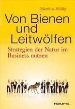 Von Bienen und Leitwölfen: Strategien der Natur im Business nutzen (Haufe Sachbuch Wirtschaft)