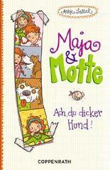 Maja & Motte - Ach, du dicker Hund!