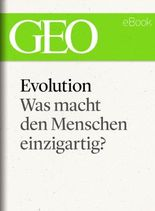 Evolution: Was macht den Menschen einzigartig? (GEO eBook Single)