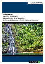 Abenteuer Auswandern: Neuanfang in Paraguay