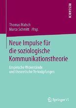 Neue Impulse f�r die soziologische Kommunikationstheorie : Empirische Widerst�nde und theoretische Verkn�pfungen