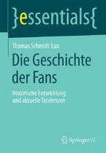 Die Geschichte der Fans: Historische Entwicklung und aktuelle Tendenzen (essentials)