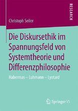 Die Diskursethik im Spannungsfeld von Systemtheorie und Differenzphilosophie