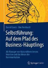 Selbstführung: Auf dem Pfad des Business-Häuptlings: Als Manager von Naturvölkern lernen: Intuition und das Wesen der Kommunikation