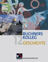 Buchners Kolleg Geschichte - Ausgabe Bayern 2013 / Band 12