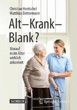Alt – Krank – Blank?
