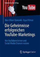 Die Geheimnisse erfolgreichen YouTube-Marketings: Von YouTubern lernen und Social Media Chancen nutzen (Geheimnisse des Erfolgs)