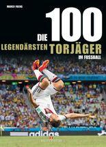 Die 100 legendärsten Torjäger im Fußball