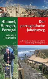 Himmel, Herrgott, Portugal – Der portugiesische Jakobsweg