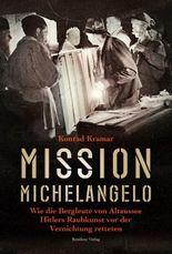 Mission Michelangelo: Wie die Berleute von Altaussee Hitlers Raubkunst vor der Vernichtung retteten