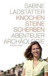 Knochen, Steine, Scherben: Abenteuer Archäologie