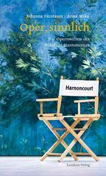 Oper sinnlich: Die Opernwelten des Nikolaus Harnoncourt