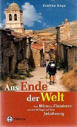 Ans Ende der Welt: Von Wien bis Finisterre - unsere 99 Tage auf dem Jakobsweg