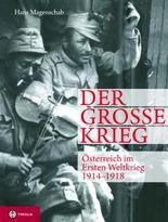 Der Große Krieg. Österreich im Ersten Weltkrieg 1914-1918