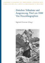 Zwischen Teilnahme und Ausgrenzung. Tirol um 1800: Vier Frauenbiographien