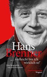 """Hans Brenner. """"... vielleicht bin ich wirklich so"""""""