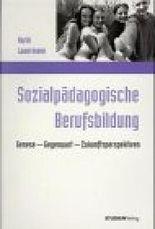 Sozialpädagogische Berufsbildung: Genese - Gegenwart - Zukunftsperspektiven