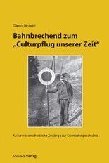 """Bahnbrechend zum """"Culturpflug unserer Zeit"""""""