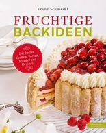 Fruchtige Backideen: Die besten Kuchen, Torten, Strudel und Desserts