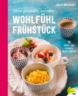 Mein gesundes, warmes Wohlfühlfrühstück: 70 süße und pikante Rezeptideen