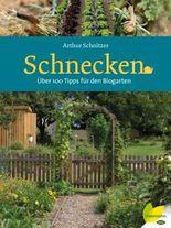 Schnecken: Über 100 Tipps für den Biogarten