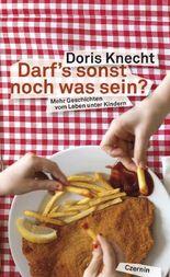 Darfs sonst noch was sein?: Mehr Geschichten vom Leben unter Kindern
