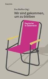 Wir sind gekommen, um zu bleiben: Deutsche in Österreich