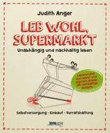 Lebwohl, Supermarkt - Unabhängig und nachhaltig leben