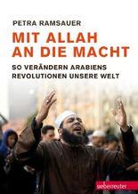 Mit Allah an die Macht: So verändern Arabiens Revolutionen unsere Welt