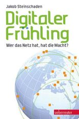 Digitaler Frühling: Wer das Netz hat, hat die Macht?