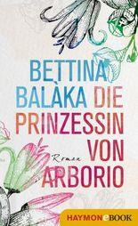 Die Prinzessin von Arborio: Roman