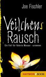 Veilchens Rausch: Ein Fall für Valerie Mauser. Alpenkrimi (Veilchen-Krimi 4)