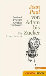 Jean Paul von Adam bis Zucker: Ein Abecedarium. Mit Holzschnitten und Federzeichnungen von Christian Thanhäuser