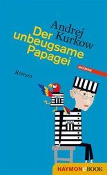 Der unbeugsame Papagei: Roman