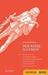 Der Riese Haymon: oder die wahre Geschichte, wie ein frommer Adelsherr zum Drachentöter und Klostergründer und nach Jahrhunderten zum Namenspatron für einen Literaturverlag wird
