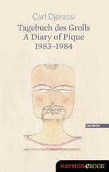 Tagebuch des Grolls. A Diary of Pique 1983-1984: Gedichte. Poems