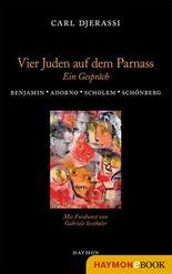 Vier Juden auf dem Parnass: Ein Gespräch. Benjamin - Adorno - Scholem - Schönberg
