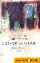 Zimmer zum Hof: Erzählungen