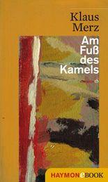 Am Fuß des Kamels: Geschichten & Zwischengeschichten