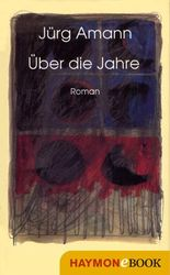Über die Jahre: Roman
