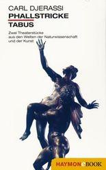 Phallstricke. Tabus: Zwei Theaterstücke aus den Welten der Naturwissenschaft und der Kunst