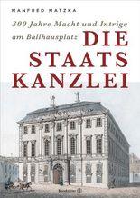 Die Staatskanzlei: 300 Jahre Macht und Intrige am Ballhausplatz