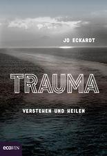 Trauma: Verstehen und heilen
